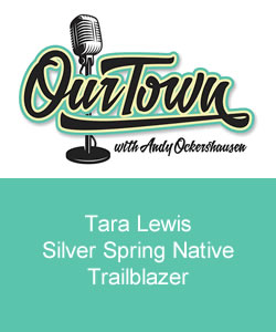 Our Town Podcast Tara Lewis Silver Spring MD Native Trailblazer