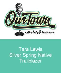 Our Town Podcast Tara Lewis Silver Spring MD Native Trailblazer